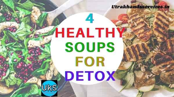 4 Healthy Soups For Detox | Winter Special