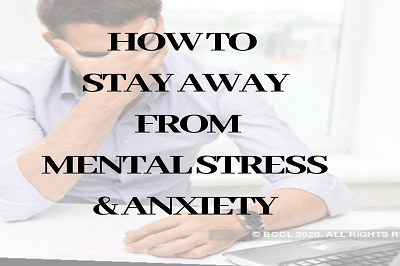 How To Stay Away From Mental Stress & Anxiety
