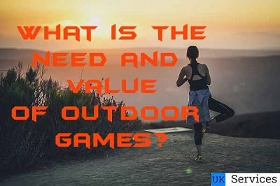 What is the need and value of outdoor games? |